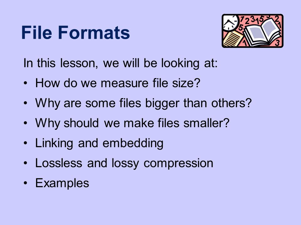 File Formats In this lesson, we will be looking at: How do we measure file size.