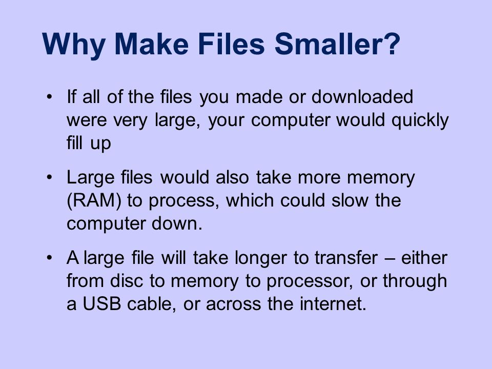 Why Make Files Smaller.