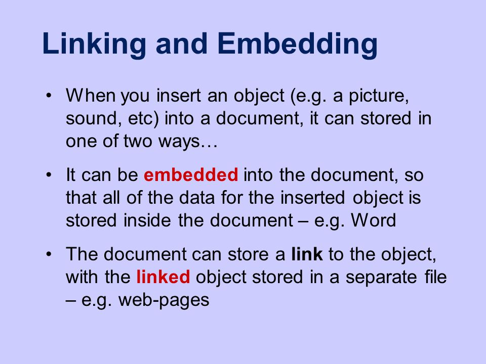 Linking and Embedding When you insert an object (e.g.
