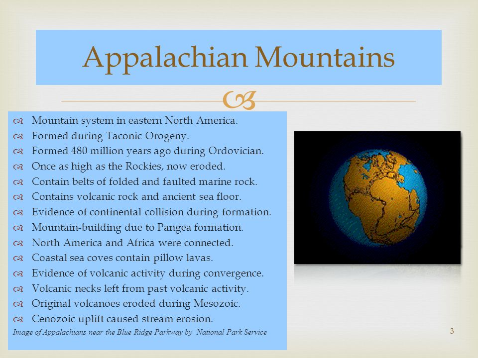   Mountain system in eastern North America.  Formed during Taconic Orogeny.