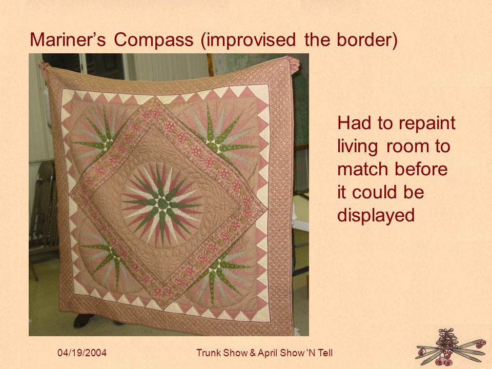 04/19/2004Trunk Show & April Show N Tell Mariner's Compass (improvised the border) Had to repaint living room to match before it could be displayed