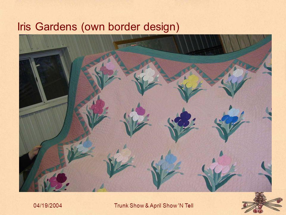 04/19/2004Trunk Show & April Show 'N Tell Iris Gardens (own border design)