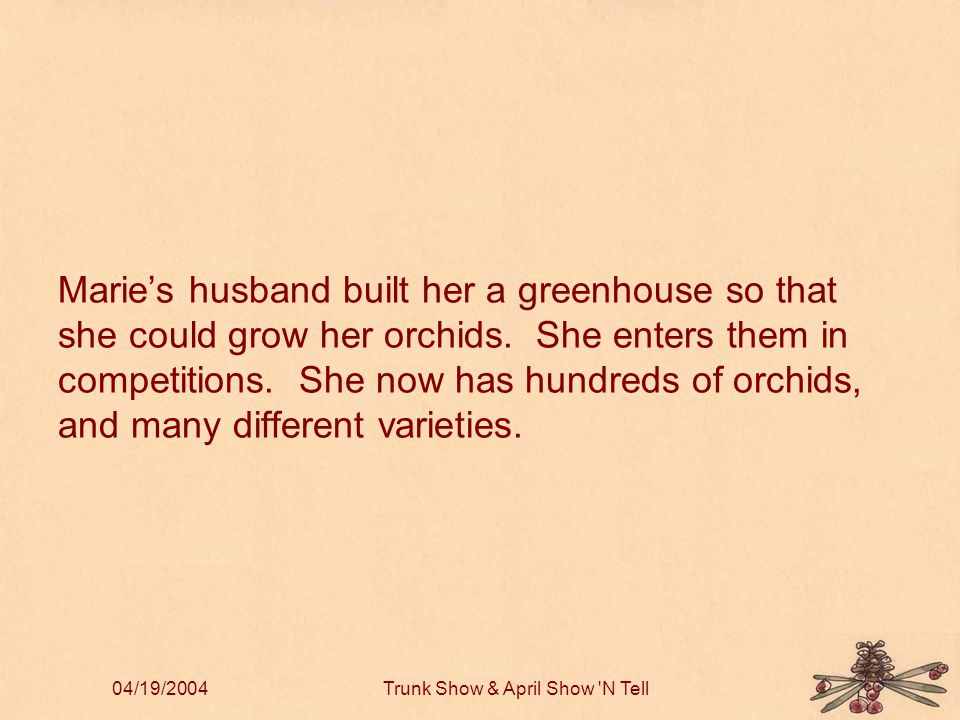 04/19/2004Trunk Show & April Show N Tell Marie's husband built her a greenhouse so that she could grow her orchids.