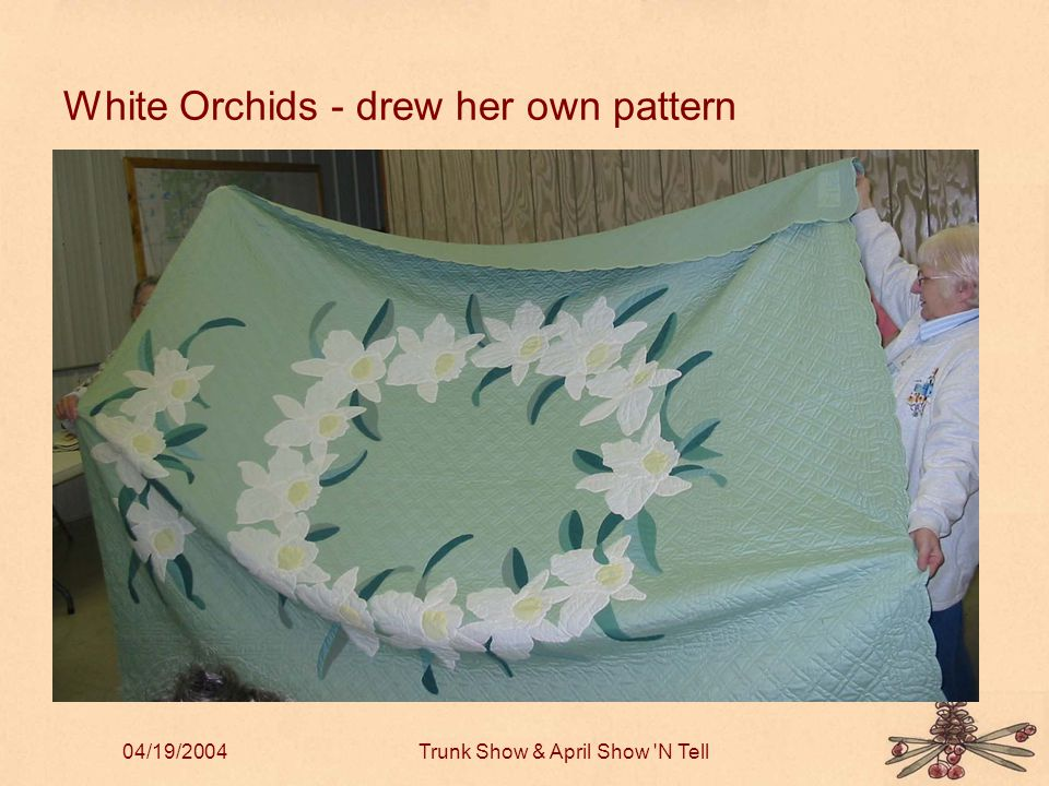 04/19/2004Trunk Show & April Show N Tell White Orchids - drew her own pattern