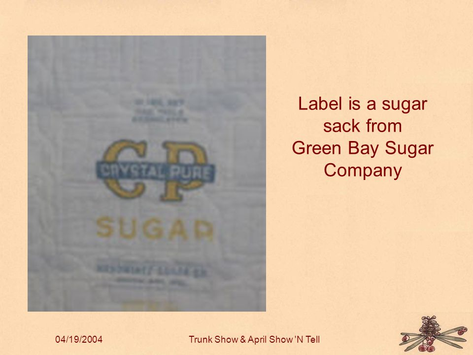 04/19/2004Trunk Show & April Show N Tell Label is a sugar sack from Green Bay Sugar Company