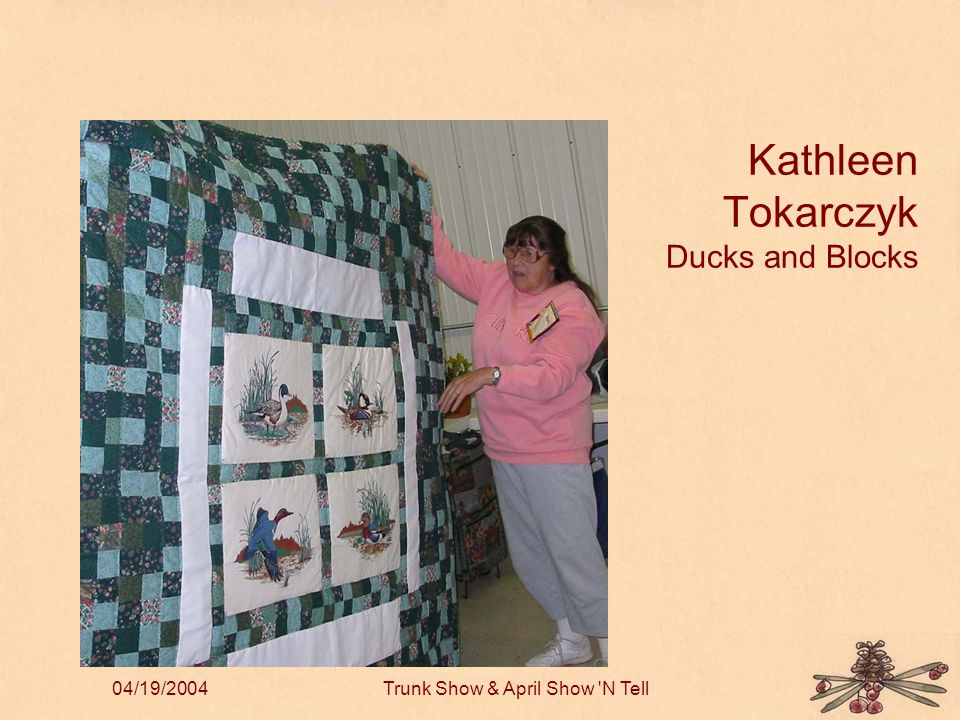 04/19/2004Trunk Show & April Show N Tell Kathleen Tokarczyk Ducks and Blocks