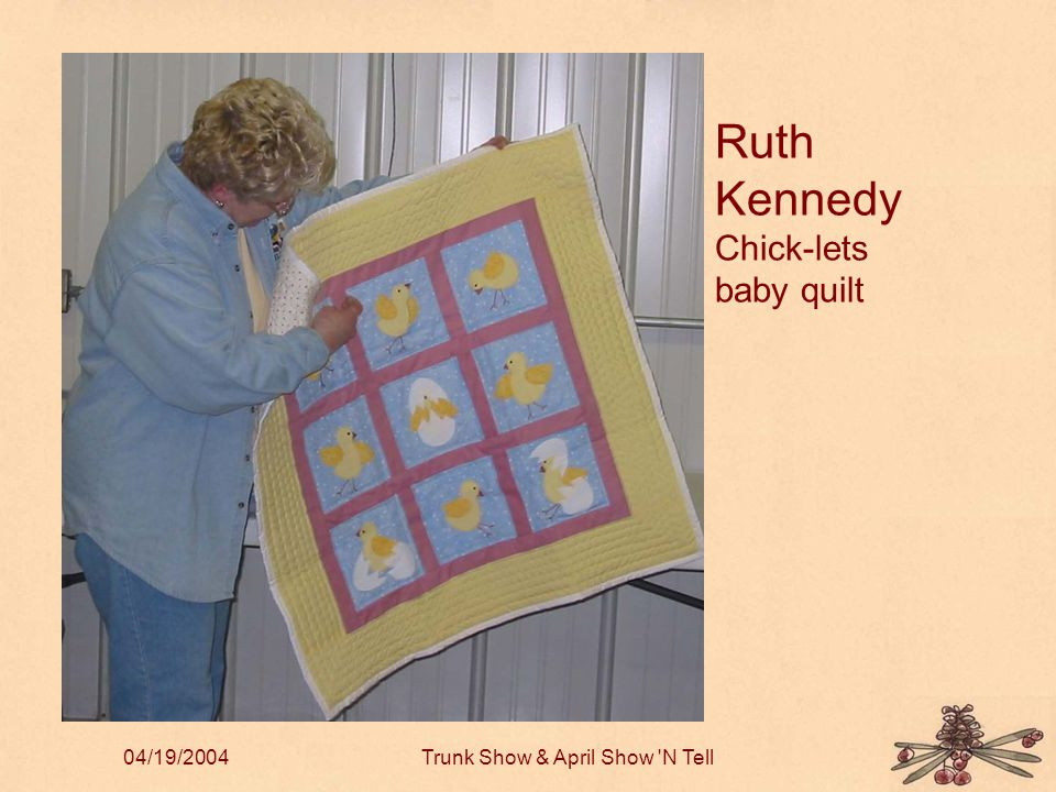 04/19/2004Trunk Show & April Show N Tell Ruth Kennedy Chick-lets baby quilt