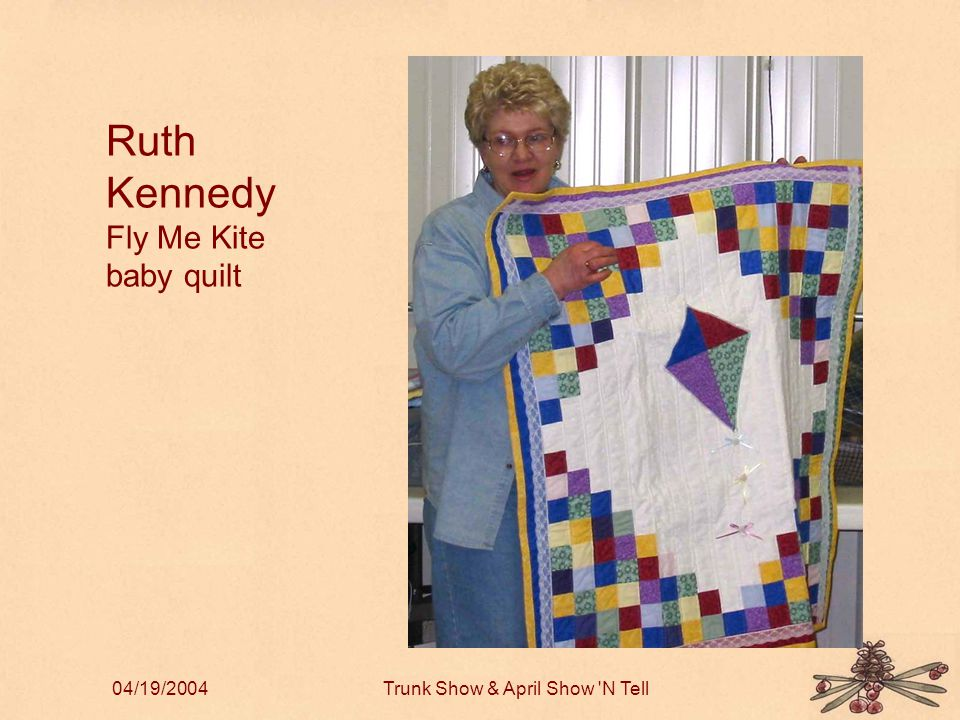 04/19/2004Trunk Show & April Show N Tell Ruth Kennedy Fly Me Kite baby quilt
