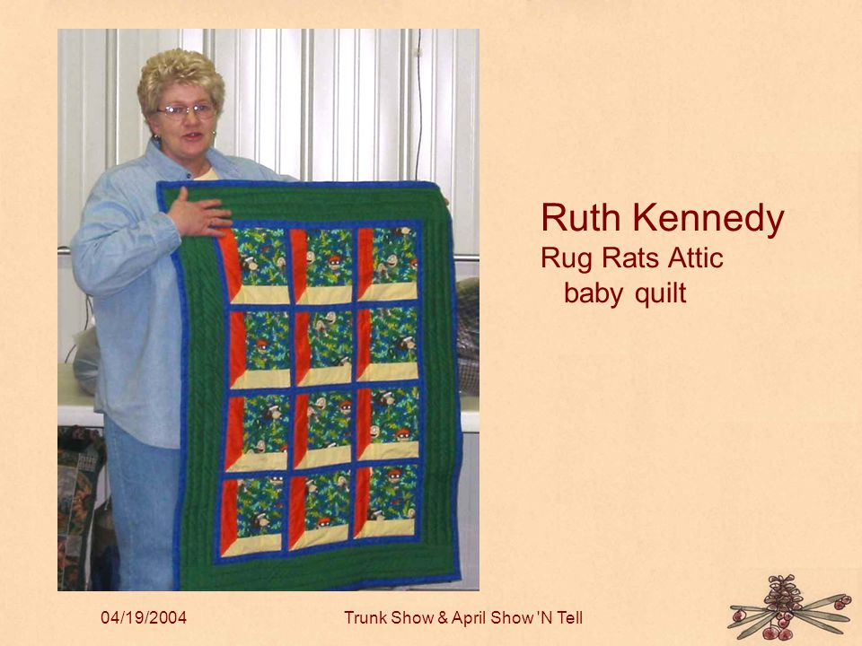 04/19/2004Trunk Show & April Show N Tell Ruth Kennedy Rug Rats Attic baby quilt