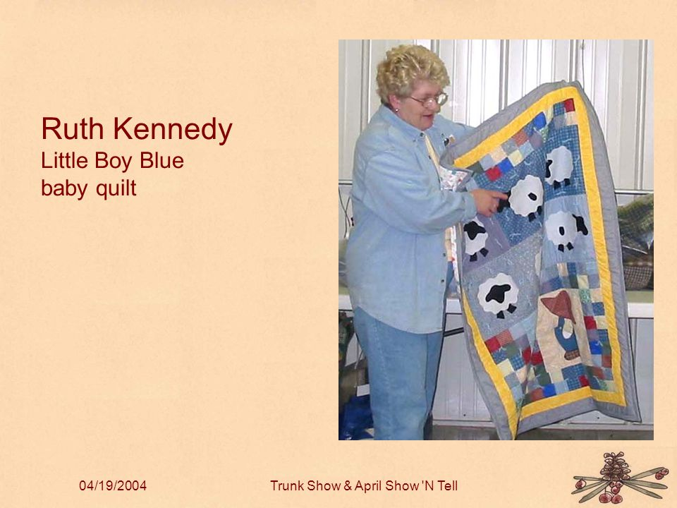 04/19/2004Trunk Show & April Show N Tell Ruth Kennedy Little Boy Blue baby quilt