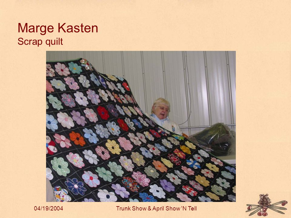 04/19/2004Trunk Show & April Show N Tell Marge Kasten Scrap quilt