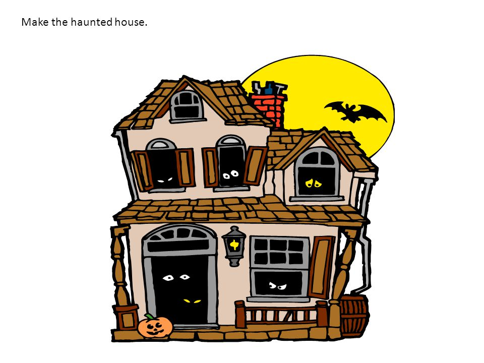 Make the haunted house.