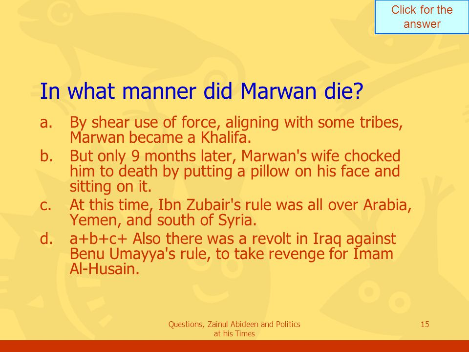 Click for the answer Questions, Zainul Abideen and Politics at his Times 15 In what manner did Marwan die.