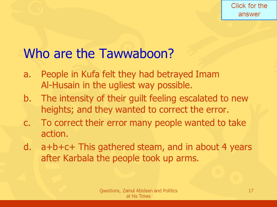 Click for the answer Questions, Zainul Abideen and Politics at his Times 17 Who are the Tawwaboon.