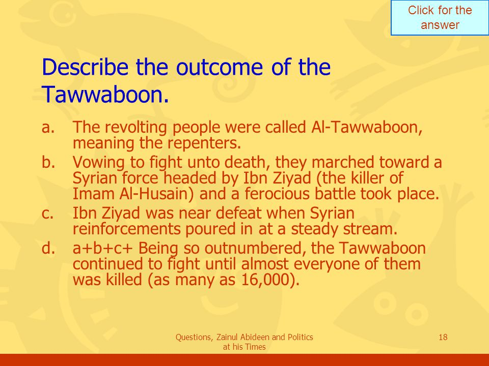 Click for the answer Questions, Zainul Abideen and Politics at his Times 18 Describe the outcome of the Tawwaboon. a.The revolting people were called