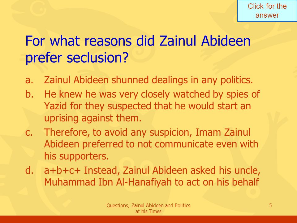 Click for the answer Questions, Zainul Abideen and Politics at his Times 5 For what reasons did Zainul Abideen prefer seclusion.