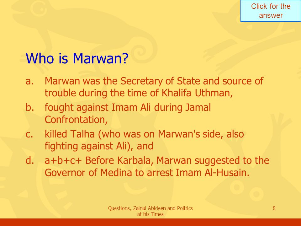 Click for the answer Questions, Zainul Abideen and Politics at his Times 8 Who is Marwan? a.Marwan was the Secretary of State and source of trouble du