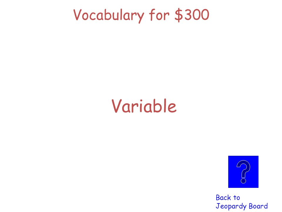 Vocabulary for $300 Click here to check Click here to check your answer your answer A symbol that stands for an Unknown number
