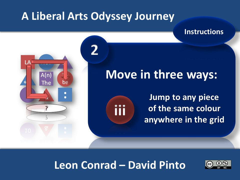 A Liberal Arts Odyssey Journey Jump to any piece of the same colour anywhere in the grid X Leon Conrad – David Pinto