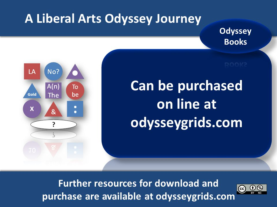 A Liberal Arts Odyssey Journey X Further resources for download and purchase are available at odysseygrids.com Further resources for download and purchase are available at odysseygrids.com
