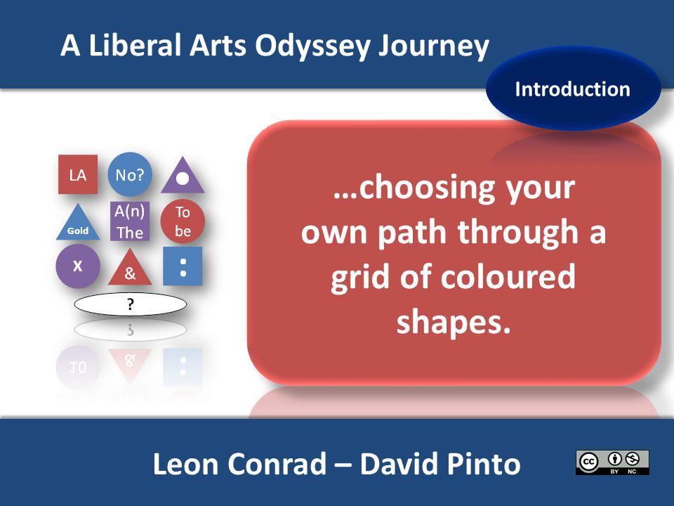 A Liberal Arts Odyssey Journey Start the journey X Leon Conrad – David Pinto