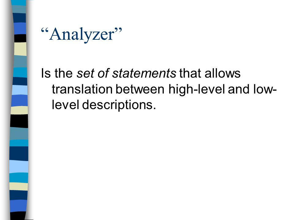 Analyzer Is the set of statements that allows translation between high-level and low- level descriptions.