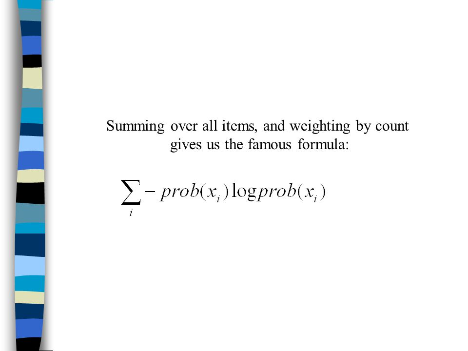 Summing over all items, and weighting by count gives us the famous formula: