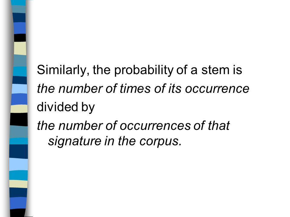 Similarly, the probability of a stem is the number of times of its occurrence divided by the number of occurrences of that signature in the corpus.