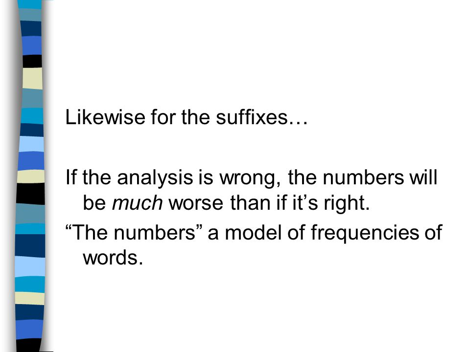 Likewise for the suffixes… If the analysis is wrong, the numbers will be much worse than if it's right.