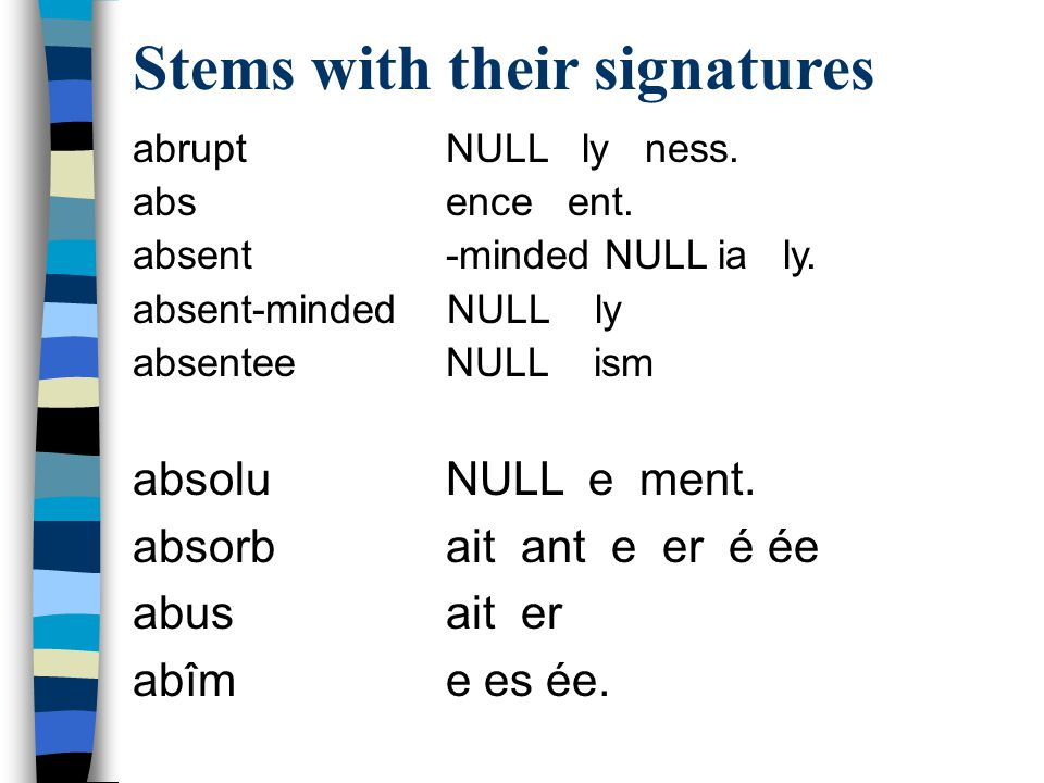 Stems with their signatures abrupt NULL ly ness. abs ence ent.