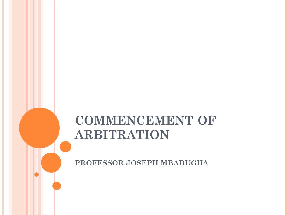 COMMENCEMENT OF ARBITRATION PROFESSOR JOSEPH MBADUGHA