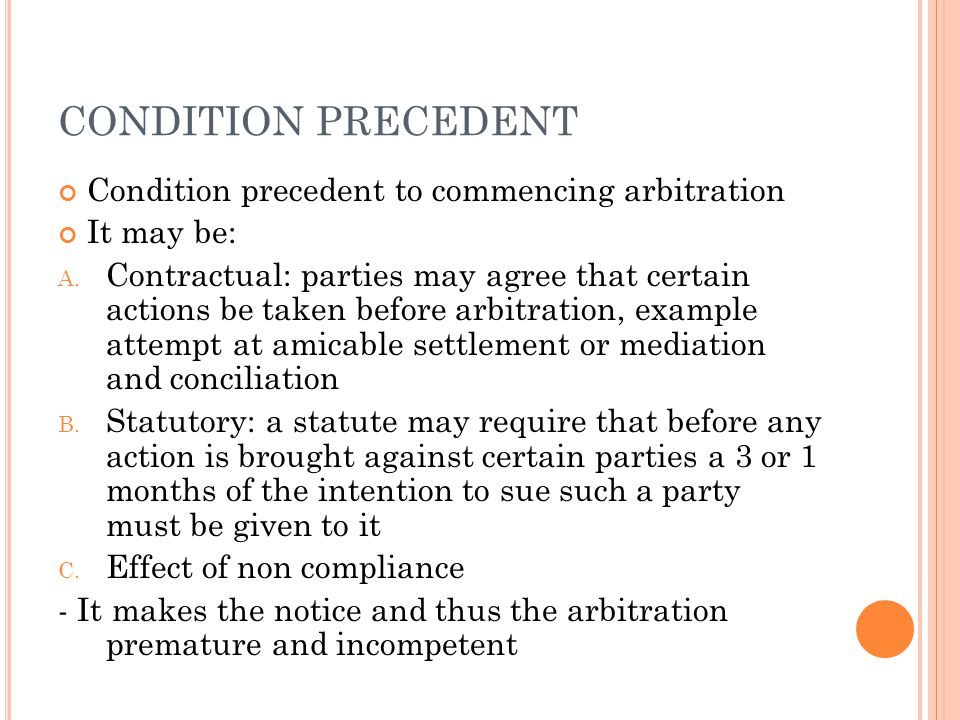 CONDITION PRECEDENT Condition precedent to commencing arbitration It may be: A.