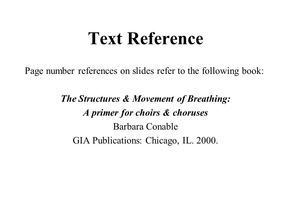 Text Reference Page number references on slides refer to the following book: The Structures & Movement of Breathing: A primer for choirs & choruses Ba