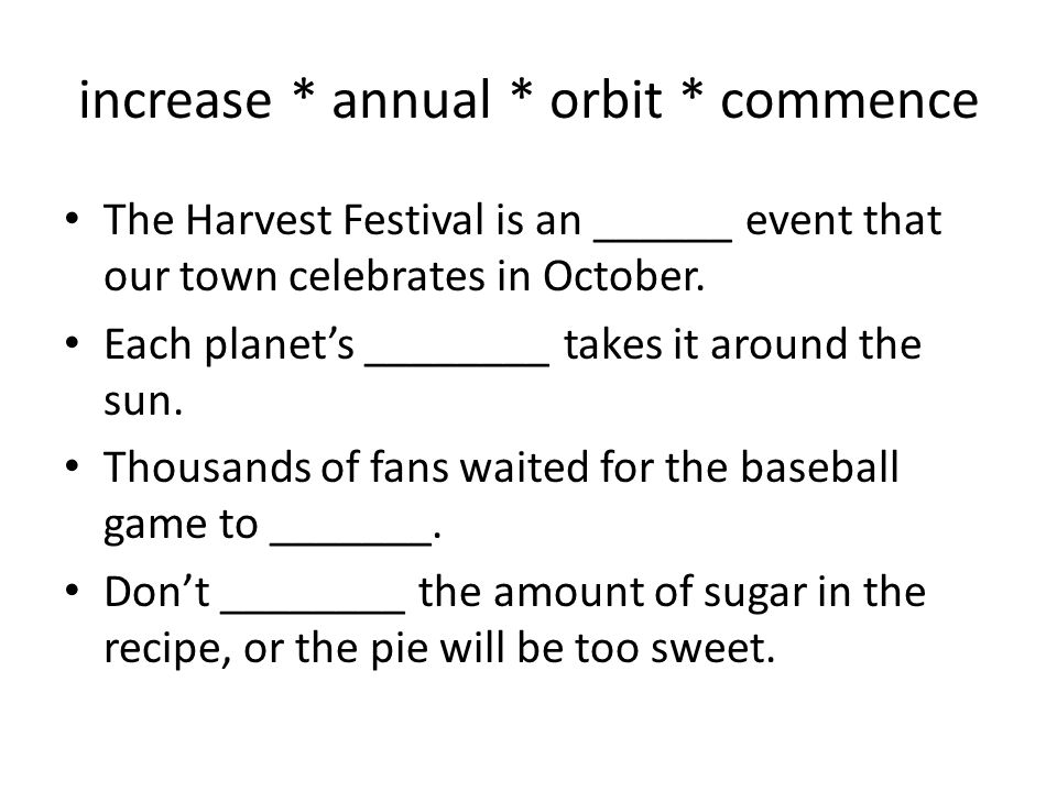 increase * annual * orbit * commence The Harvest Festival is an ______ event that our town celebrates in October.