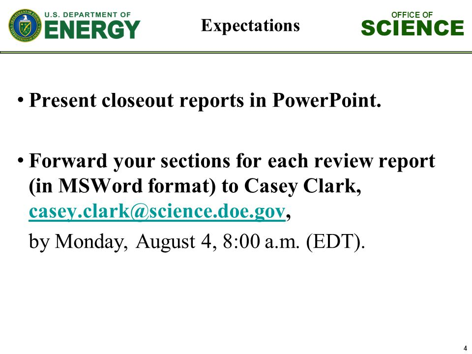 OFFICE OF SCIENCE 4 Expectations Present closeout reports in PowerPoint.