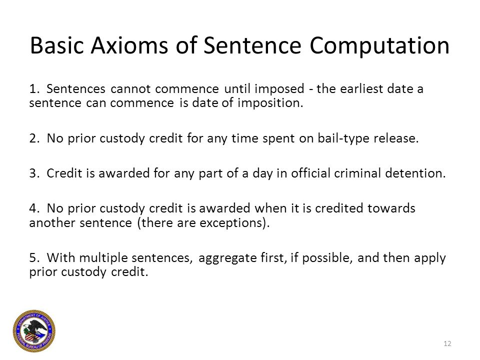Basic Axioms of Sentence Computation 1. Sentences cannot commence until imposed - the earliest date a sentence can commence is date of imposition. 2.