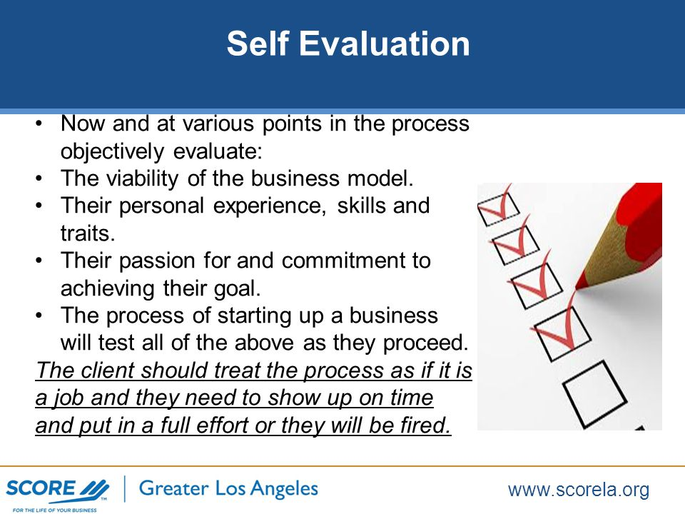www.scorela.org Now and at various points in the process objectively evaluate: The viability of the business model.