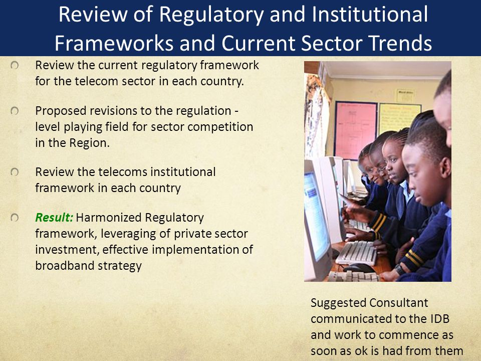 Review of Regulatory and Institutional Frameworks and Current Sector Trends Review the current regulatory framework for the telecom sector in each country.