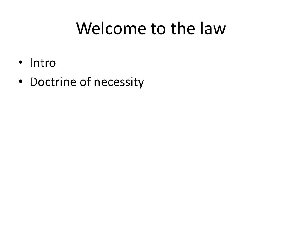 Welcome to the law Intro Doctrine of necessity