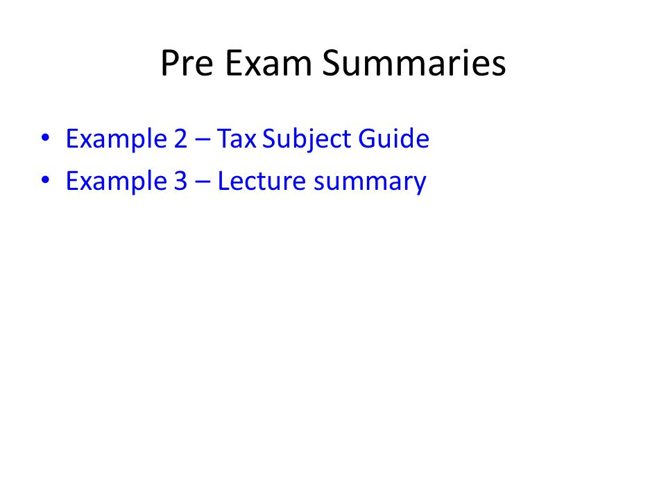 Pre Exam Summaries Example 2 – Tax Subject Guide Example 3 – Lecture summary