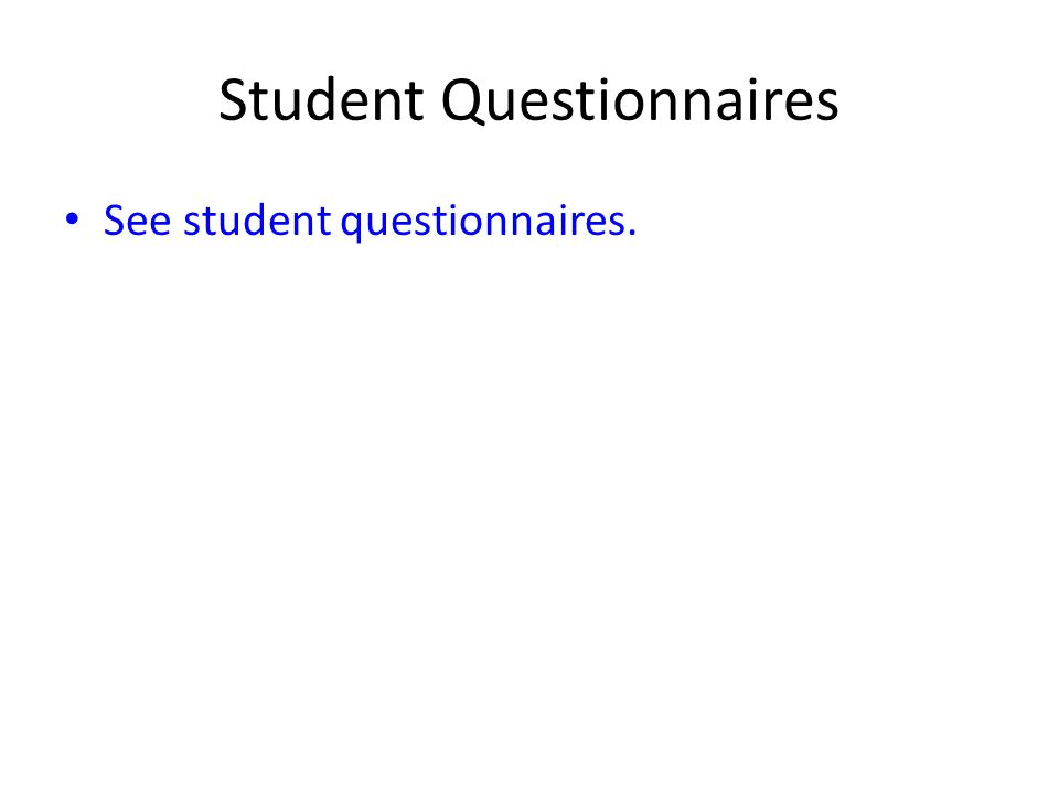 Student Questionnaires See student questionnaires.