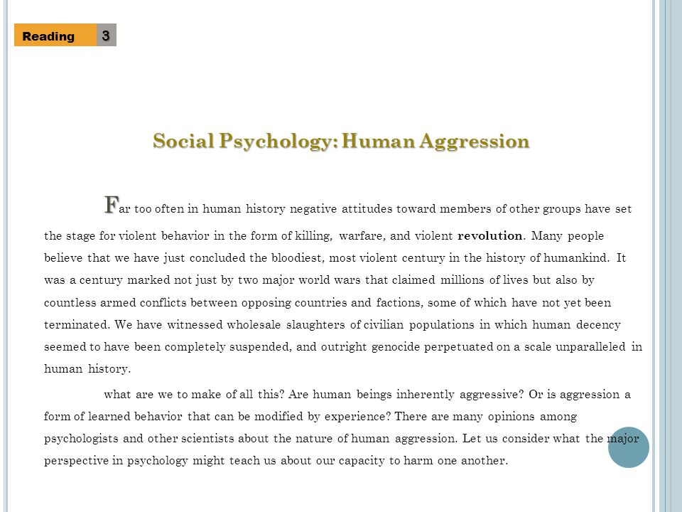Reading3 Social Psychology: Human Aggression F F ar too often in human history negative attitudes toward members of other groups have set the stage for violent behavior in the form of killing, warfare, and violent revolution.