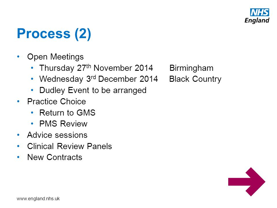 www.england.nhs.uk Open Meetings Thursday 27 th November 2014 Birmingham Wednesday 3 rd December 2014Black Country Dudley Event to be arranged Practic