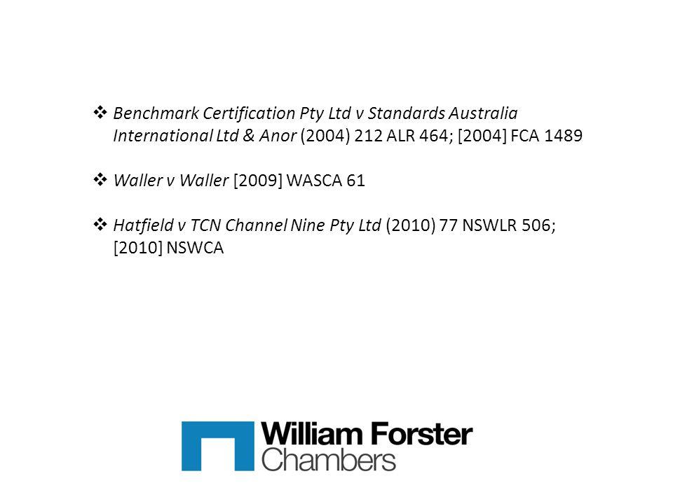  Benchmark Certification Pty Ltd v Standards Australia International Ltd & Anor (2004) 212 ALR 464; [2004] FCA 1489  Waller v Waller [2009] WASCA 61  Hatfield v TCN Channel Nine Pty Ltd (2010) 77 NSWLR 506; [2010] NSWCA