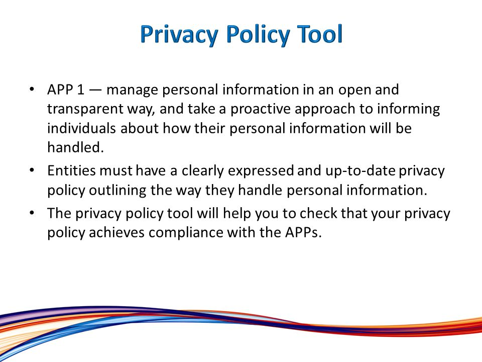 APP 1 — manage personal information in an open and transparent way, and take a proactive approach to informing individuals about how their personal information will be handled.