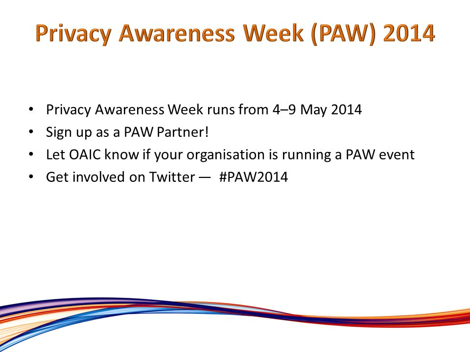 Privacy Awareness Week runs from 4–9 May 2014 Sign up as a PAW Partner.