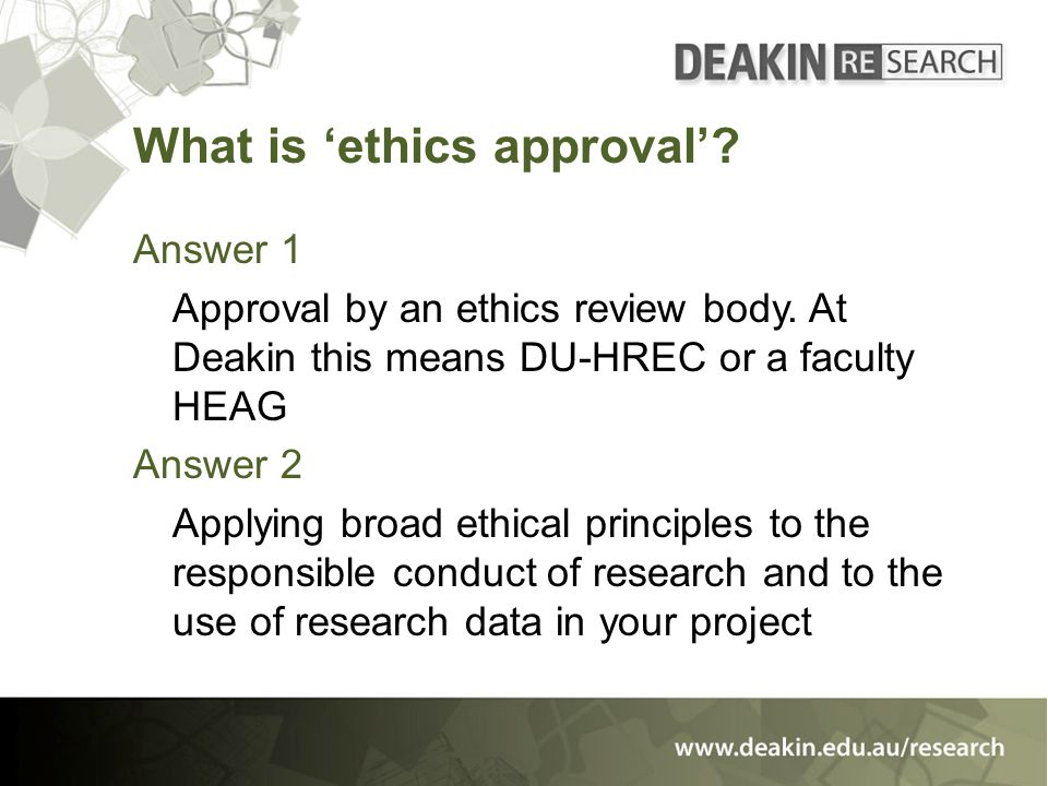 What is 'ethics approval'. Answer 1 Approval by an ethics review body.