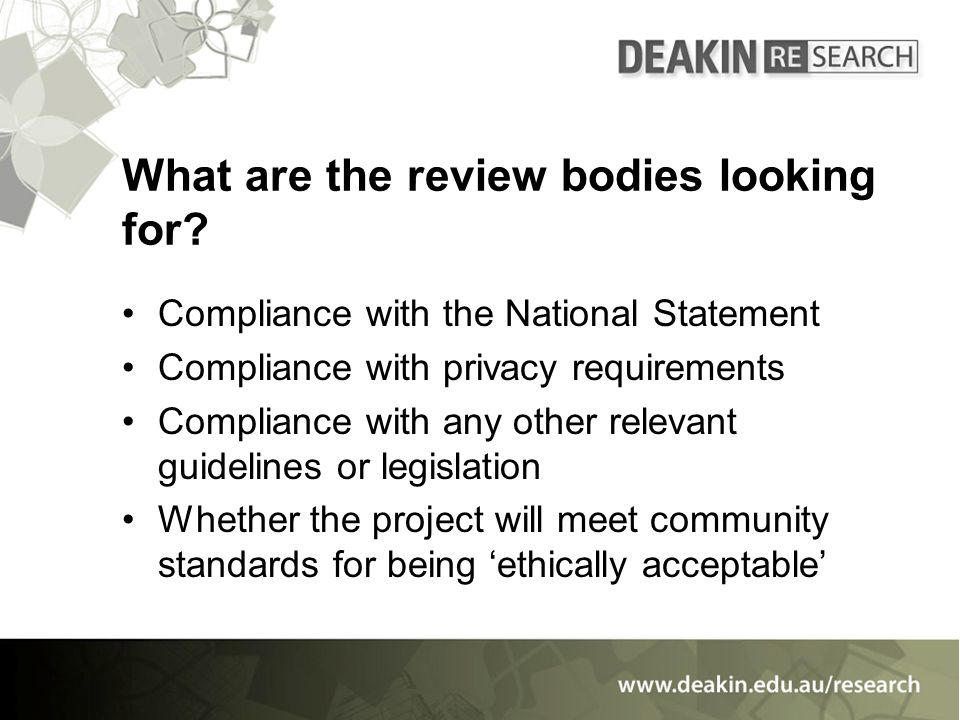 What are the review bodies looking for? Compliance with the National Statement Compliance with privacy requirements Compliance with any other relevant