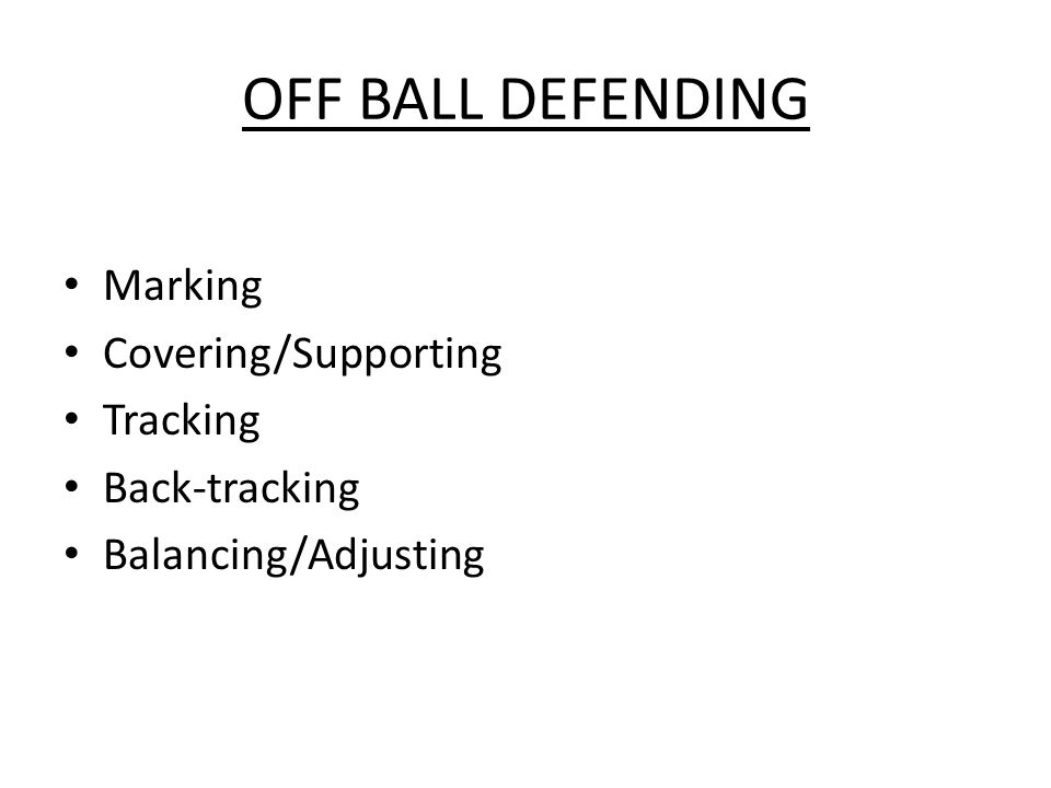 OFF BALL DEFENDING Marking Covering/Supporting Tracking Back-tracking Balancing/Adjusting