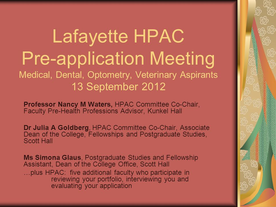 Lafayette HPAC Pre-application Meeting Medical, Dental, Optometry, Veterinary Aspirants 13 September 2012 Professor Nancy M Waters, HPAC Committee Co-